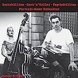 Rockabillies – Rock'n' Roller – Psychobillies.: Portrait einer Subkultur